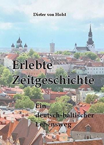 Wolf Dieter von Holst, Erlebte Zeitgeschichte