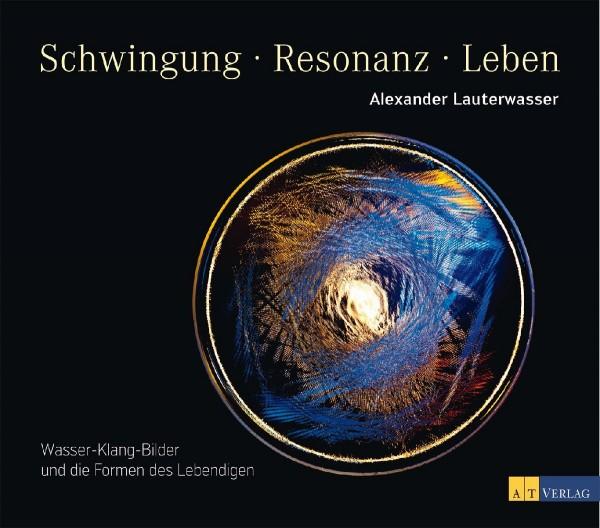 Alexander Lauterwasser, Schwingung, Resonanz, Leben