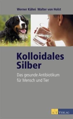 Kolloidales Silber - das gesunde Antibiotikum für Mensch und Tier